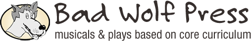 Bad Wolf Press: Curriculum-Based Musicals & Plays for Your Classroom
